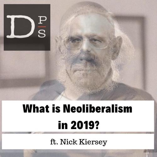 What is Neoliberalism in 2019? w/ Nick Kiersey
