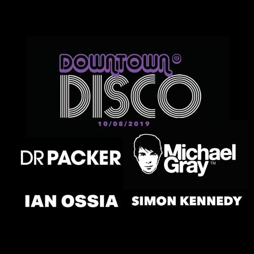 Downtown Disco @ Distrikt 5 Hours of Bliss Dr Packer, Michael Gray, Ian Ossia & Simon Kennedy 100819
