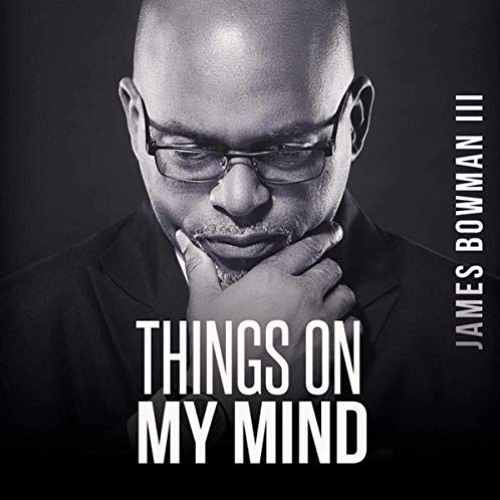 James Bowman III : Things On My Mind
