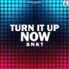 Turn It Up Now - SNKT