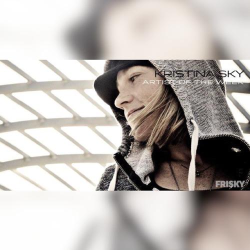 Kristina Sky Guest Mix - Frisky Radio UK - Artist Of The Week