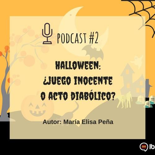 Podcast 2 | Halloween, ¿juego inocente o acto diabólico?