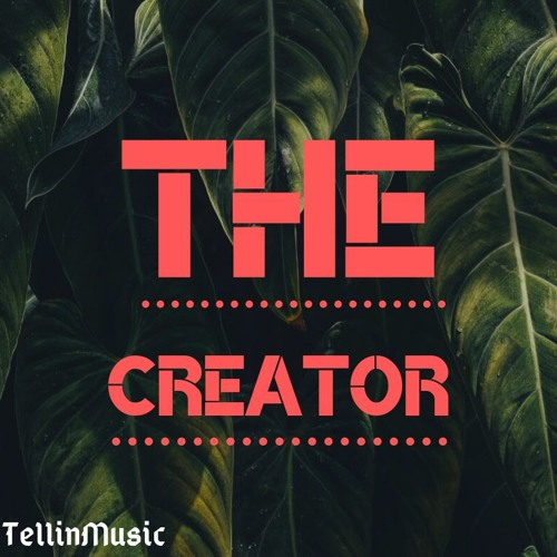 Tellin Music - The Creator Song