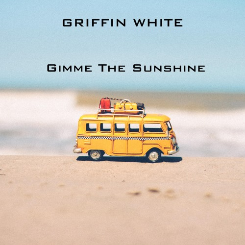 Griffin White - Gimme The Sunshine (Original Mix)
