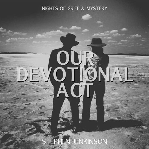 #206 | Our Devotional Act: Nights Of Grief & Mystery w/ Stephen Jenkinson