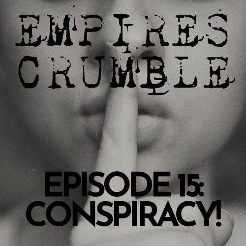 EPISODE 15: CONSPIRACY!