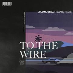 Julian Jordan - To The Wire (SWACQ Remix)