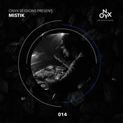 Onyx Sessions 014 - Mistik
