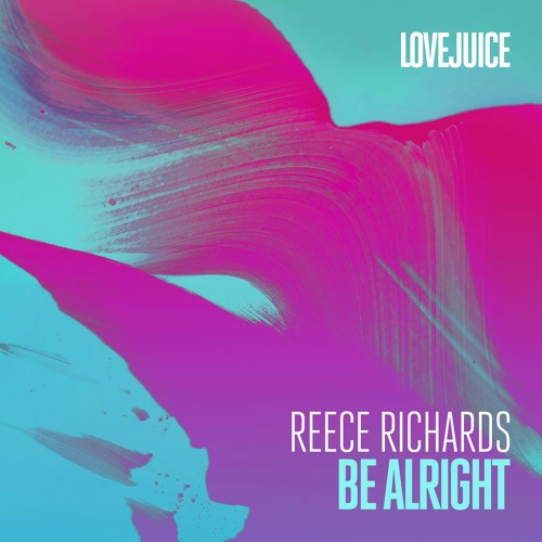Reece Richards - Be Alright (LoveJuice White Label)