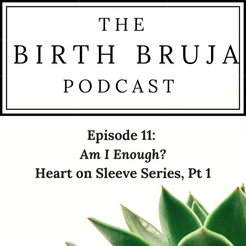 Ep. 11, Am I Enough?, Heart on Sleeve Series, Pt 1