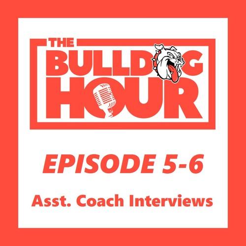 The Bulldog Hour, Episode 5-6: 2019 Asst. Coach Interviews