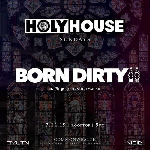 Holy House w/ Born Dirty 7.14.19