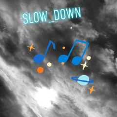 Slow_Down