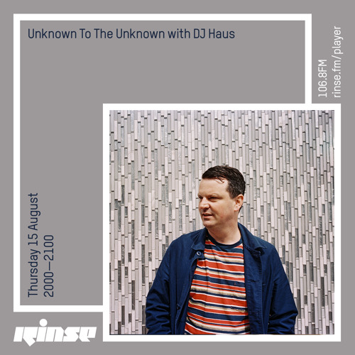 Unknown To The Unknown with DJ Haus - 15 August 2019