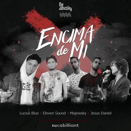 Majewsky x Eleven Sound x Jesus David x Lucius Blue - Encima De Mi (Original Mix) [Dembow]