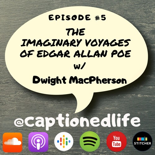 #5 - The Imaginary Voyages Of Edgar Allan Poe With Dwight MacPherson