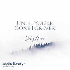 Until You're Gone Forever - Johny Grimes [Audio Library Release] · Free Copyright-safe Music
