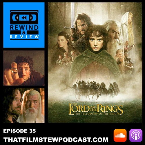 Rewind & Review Ep 35 - The Lord of the Rings: The Fellowship of the Ring (2001)
