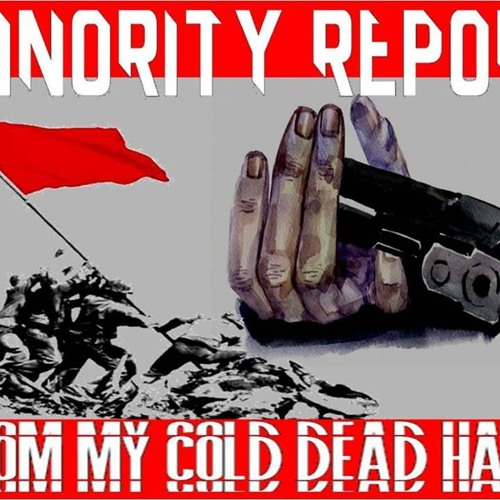 'MINORITY REPORT – FROM MY COLD DEAD HAND' - August 15, 2019