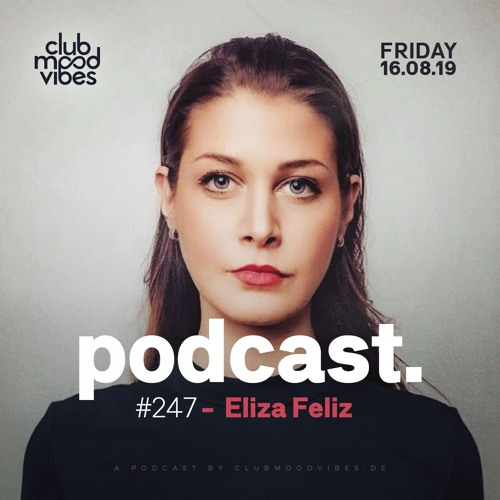 Club Mood Vibes Podcast #247: Eliza Feliz