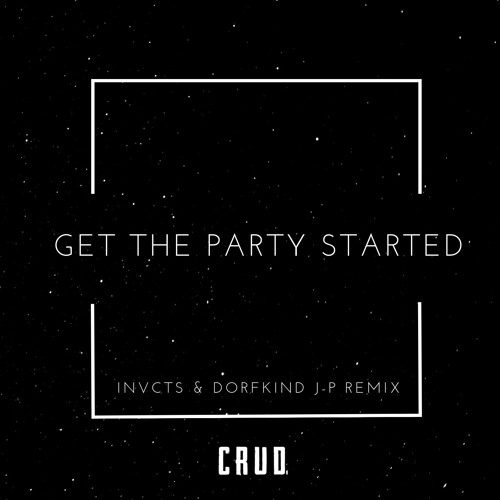 Get The Party Started (INVCTS & Dorfkind J-P Remix)