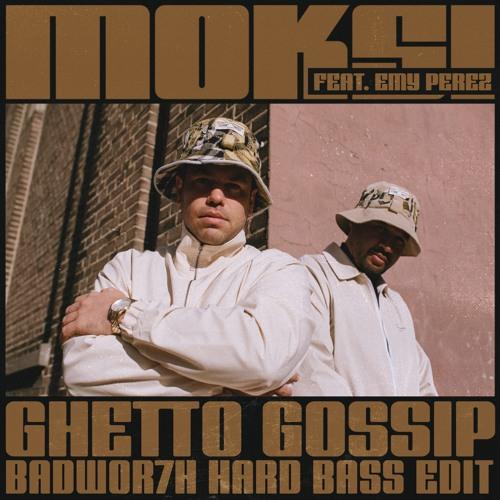 Moksi – Ghetto Gossip (feat. Emy Perez) [BADWOR7H Hard Bass Edit]
