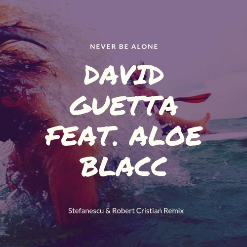 David Guetta feat Aloe Blacc - Never Be Alone | Stefanescu & Robert Cristian Remix