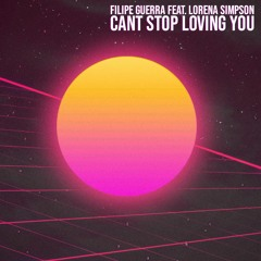 Filipe Guerra Feat. Lorena Simpson - Can't Stop Loving You (2k19 Extended Remix)