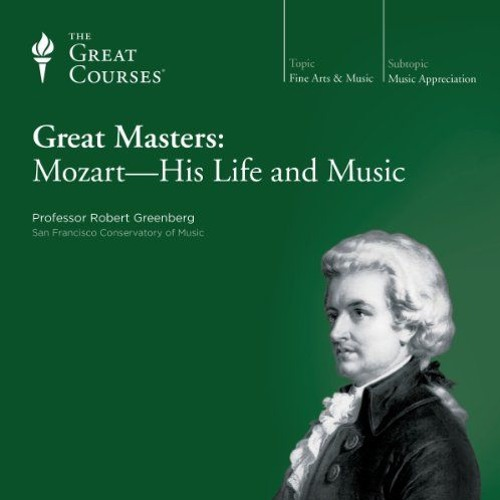 Great Masters: Mozart - His Life and Music By Robert Greenberg, The Great Courses Audiobook Sample