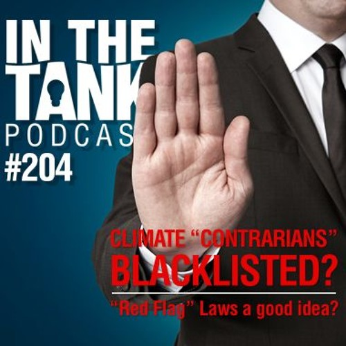"In The Tank (ep204) – Climate ""Contrarians"" Blacklisted? Red Flag Laws"