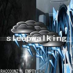 sleepwalking (w/ emptyhead)