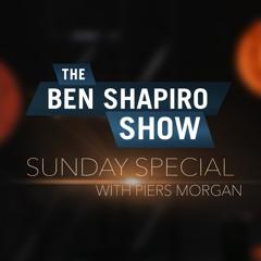 Piers Morgan   The Ben Shapiro Show Sunday Special Ep. 64
