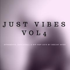 JUST VIBES VOL 4 (Afrobeat, Dancehall & Hip Hop) 2019