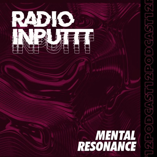 Inputtt Radio #12 - Mental Resonance