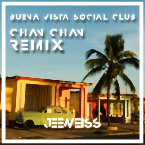 Buena Vista Social Club - Chan Chan (JeeWeiss Remix)