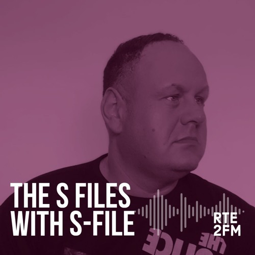 The S Files with S-File [RTE 2FM] (18 08 2019) #014 by S