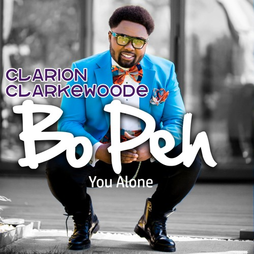 'Bo Peh' - You alone (By Clarion Clarkewoode)