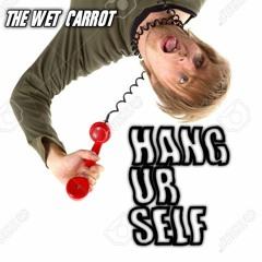 The Wet Carrot - Hang Ur Self