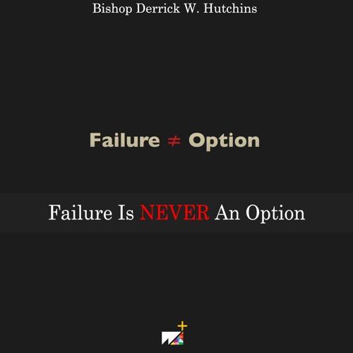 Bishop Derrick W. Hutchins | Failure is NEVER An Option