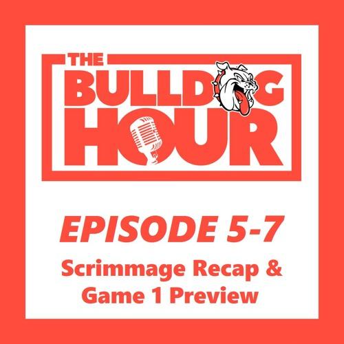 The Bulldog Hour, Episode 5-7: 2019 Scrimmage Recap & Game 1 Preview