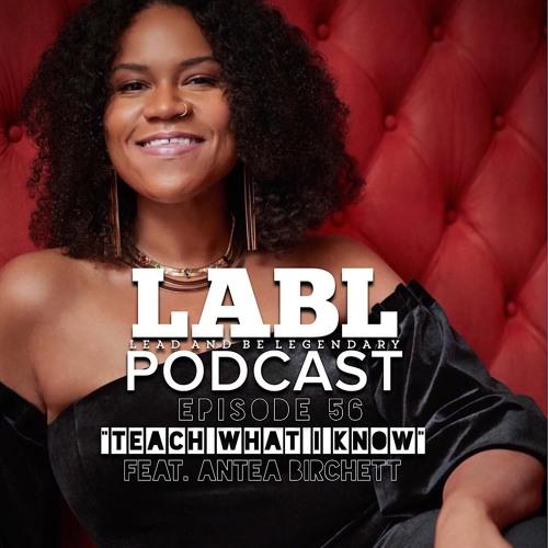 "LABL Podcast - ""Teach What I Know"" (feat. Antea Birchett)"