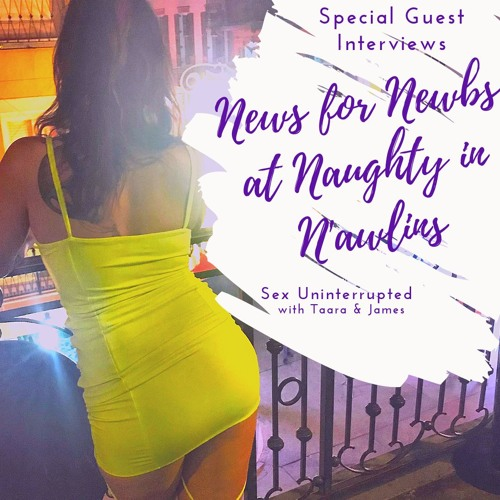Show 44: News for Newbs at Naughty in N'awlins
