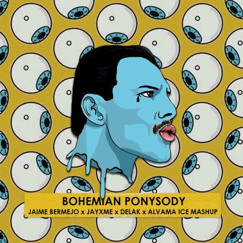 Queen - Bohemian Ponysody (Jaime Bermejo X Jayxme X Delak X Alvama Ice Mashup)