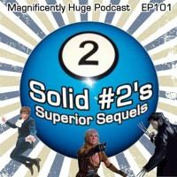 Episode 101 - Solid #2's: Superior Sequels