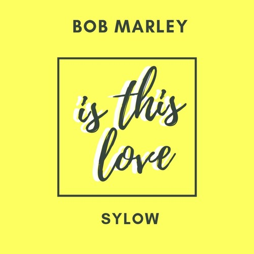 Bob Marley - Is This Love (Sylow Remix)FREE DOWNLOAD