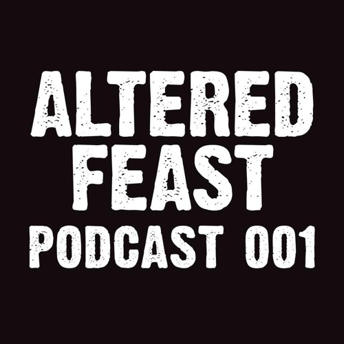 Altered Feast Podcast 001