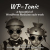 #421 WP-Tonic Round-Table Show On Friday August 16th  at 8:30am PST