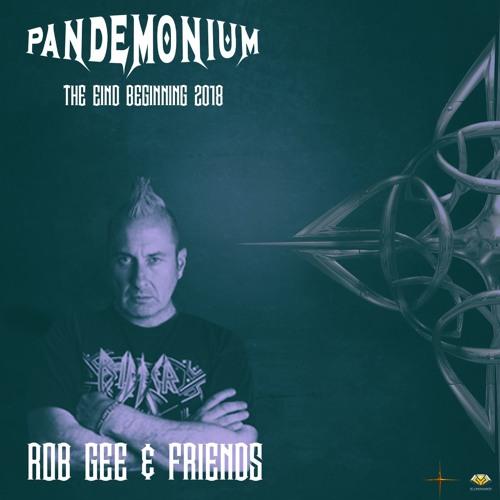 Rob Gee & Friends - Pandemonium The End Beginning 2018