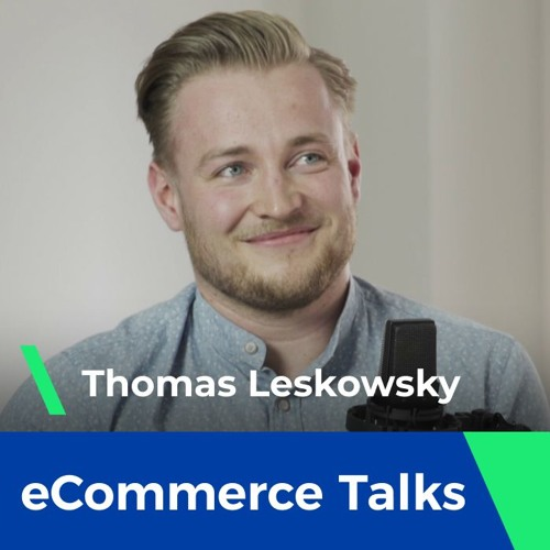 How small countries are leveling up with global eCommerce - Thomas Leskowsky | eCommerce Talks #7