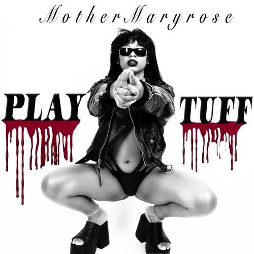 PLAY TUFF (prod. mother maryrose)